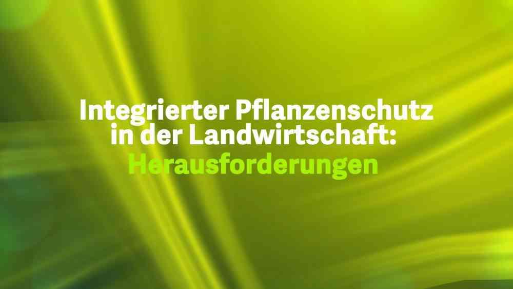 Integrierter Pflanzenschutz in der Landwirtschaft