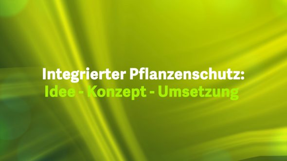 Integrierter Pflanzenschutz – Idee – Konzept – Umsetzung