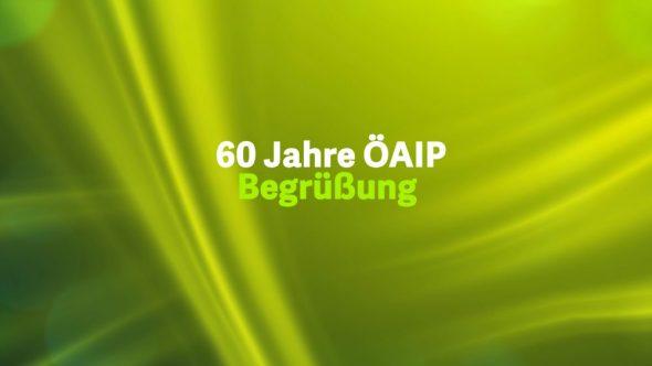 60 Jahre ÖAIP + Begrüßung